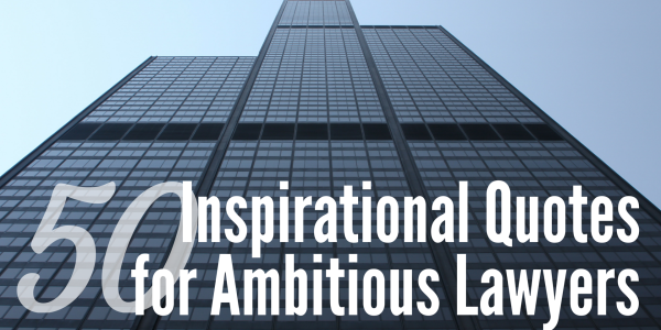 50 Inspirational Quotes for Ambitious Lawyers